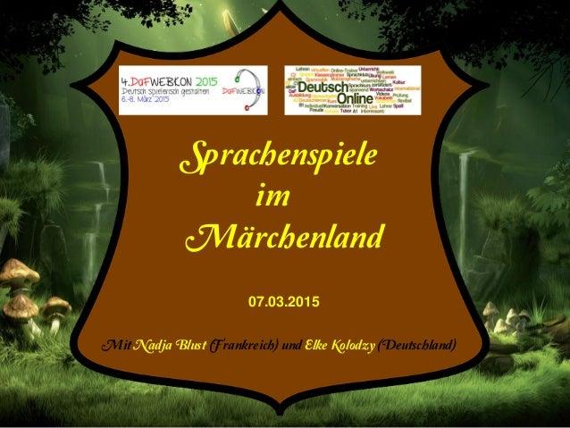 Sprachenspiele im Märchenland 07.03.2015 Mit Nadja Blust (Frankreich) und Elke Kolodzy (Deutschland)