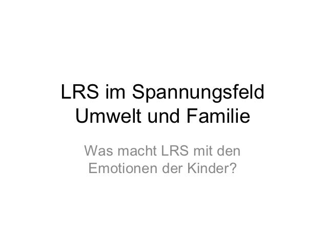 LRS im Spannungsfeld Umwelt und Familie  Was macht LRS mit den  Emotionen der Kinder?