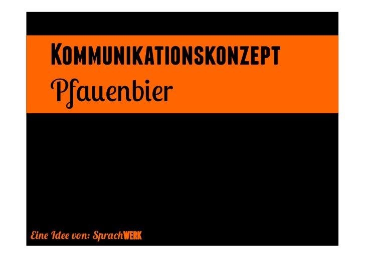 Kommunikationskonzept    PfauenbierEine Idee von: SprachWERK