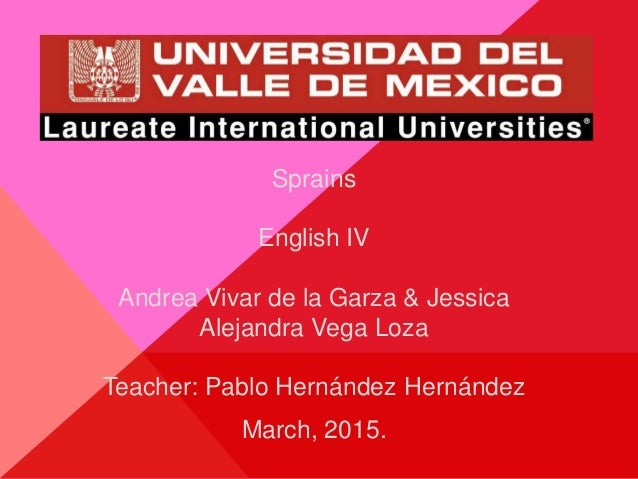 Sprains English IV Andrea Vivar de la Garza & Jessica Alejandra Vega Loza Teacher: Pablo Hernández Hernández March, 2015.