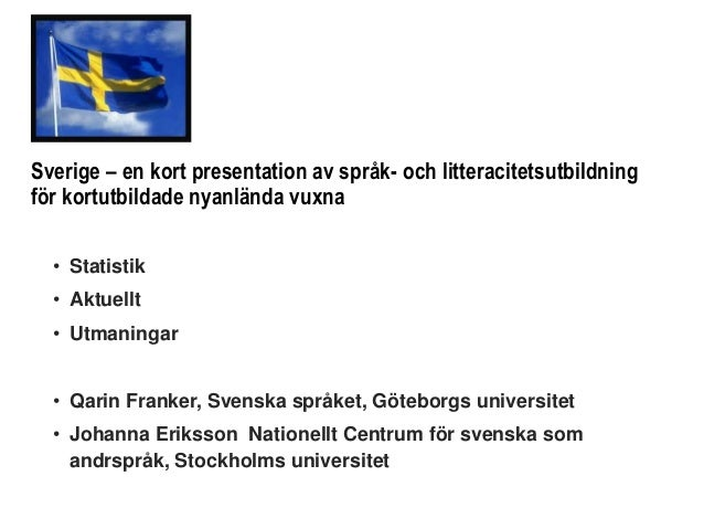 Sverige – en kort presentation av språk- och litteracitetsutbildning för kortutbildade nyanlända vuxna • Statistik • Aktue...