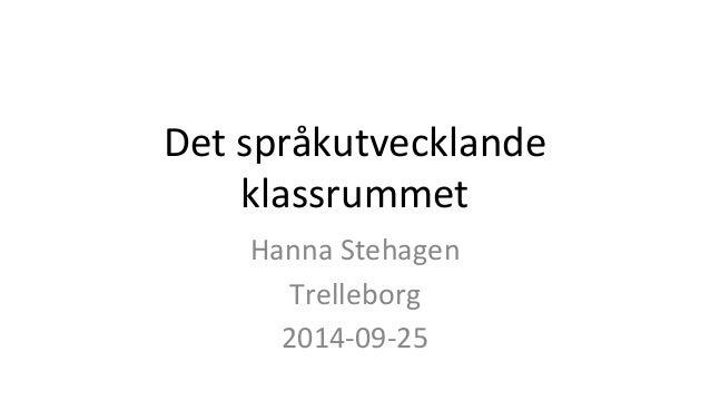 Det språkutvecklande  klassrummet  Hanna Stehagen  Trelleborg  2014-09-25