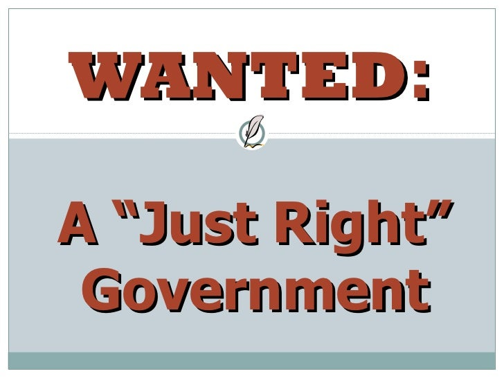 """WANTED :   A """"Just Right"""" Government"""