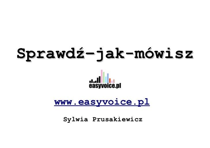 Sprawdź–jak-mówisz     www.easyvoice.pl     Sylwia Prusakiewicz