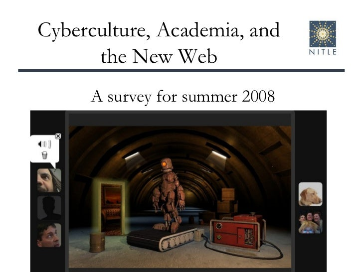 Cyberculture, Academia, and the New Web A survey for summer 2008