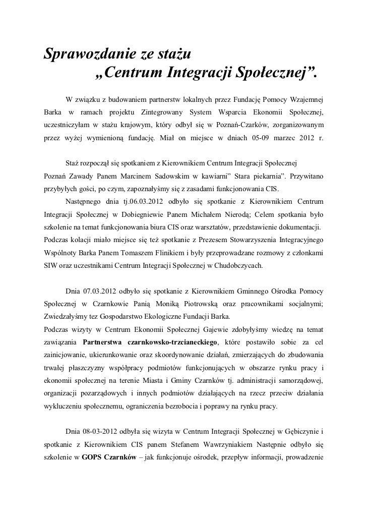 """Sprawozdanie ze stażu      """"Centrum Integracji Społecznej"""".       W związku z budowaniem partnerstw lokalnych przez Fundac..."""
