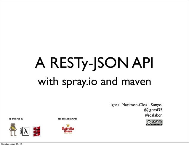 A RESTy-JSON APIwith spray.io and mavensponsored by special appearanceIgnasi Marimon-Clos i Sunyol@ignasi35#scalabcnSunday...