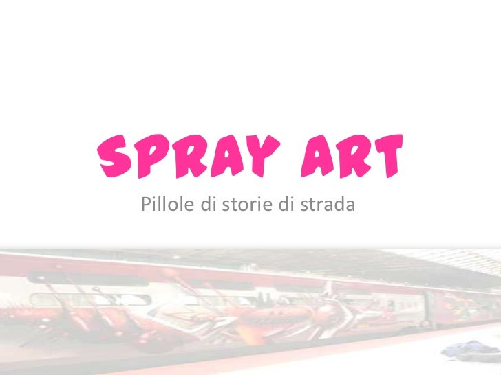 Spray Art<br />Pilloledistoriedistrada<br />