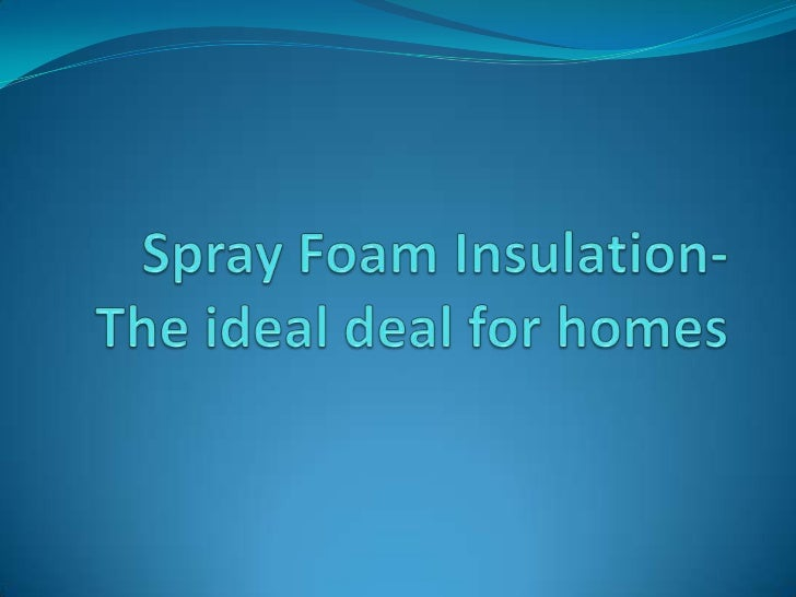Spray Foam Insulation- The ideal deal for homes <br />