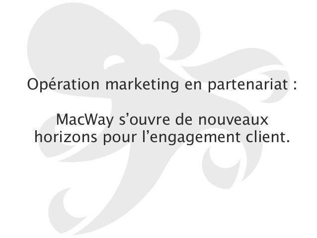 Opération marketing en partenariat :  !  MacWay s'ouvre de nouveaux  horizons pour l'engagement client.