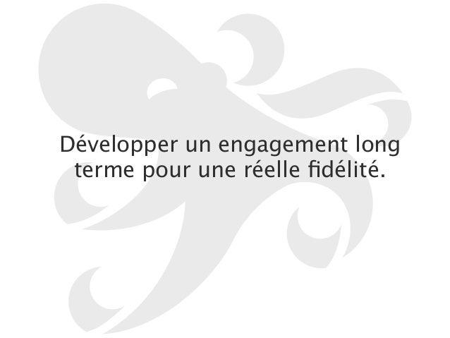 Développer un engagement long  terme pour une réelle fidélité.