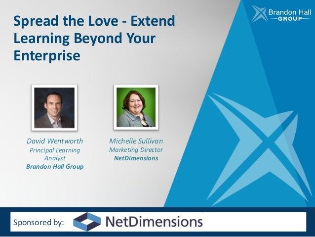 SpreadtheLove- Extend LearningBeyondYour Enterprise DavidWentworth PrincipalLearning Analyst BrandonHallGroup ...