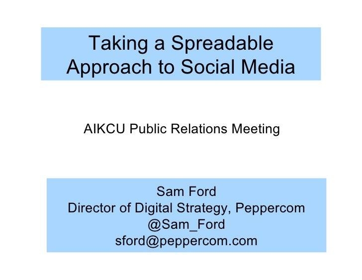 Taking a Spreadable Approach to Social Media    AIKCU Public Relations Meeting                   Sam Ford Director of Digi...