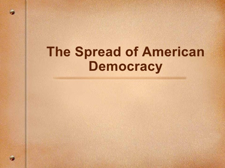 The Spread of American Democracy