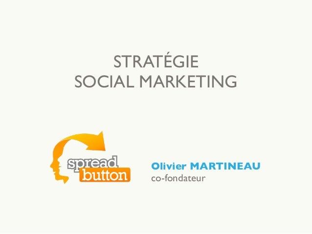 STRATÉGIE SOCIAL MARKETING Olivier MARTINEAU co-fondateur