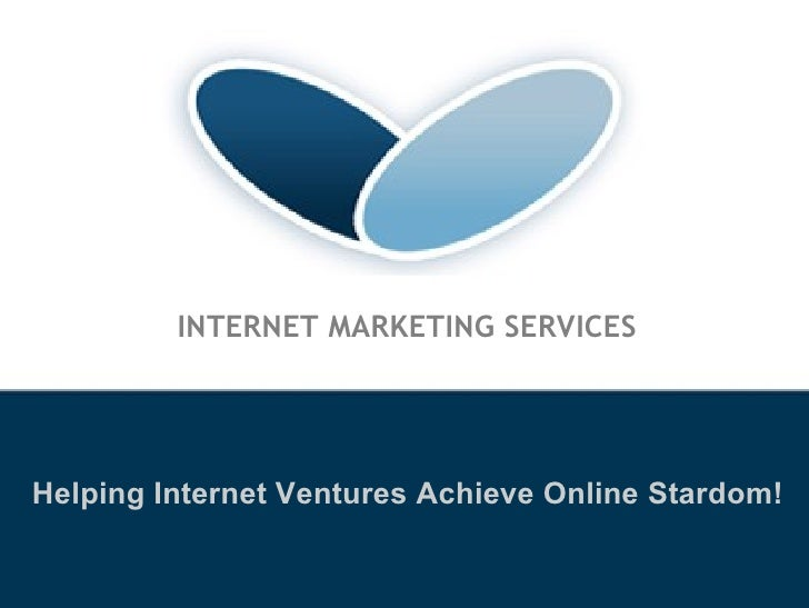 INTERNET MARKETING SERVICES Helping Internet Ventures Achieve Online Stardom!