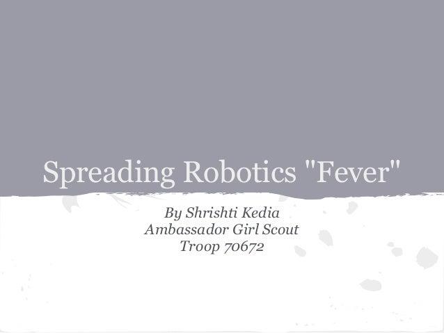 "Spreading Robotics ""Fever"" By Shrishti Kedia Ambassador Girl Scout Troop 70672"