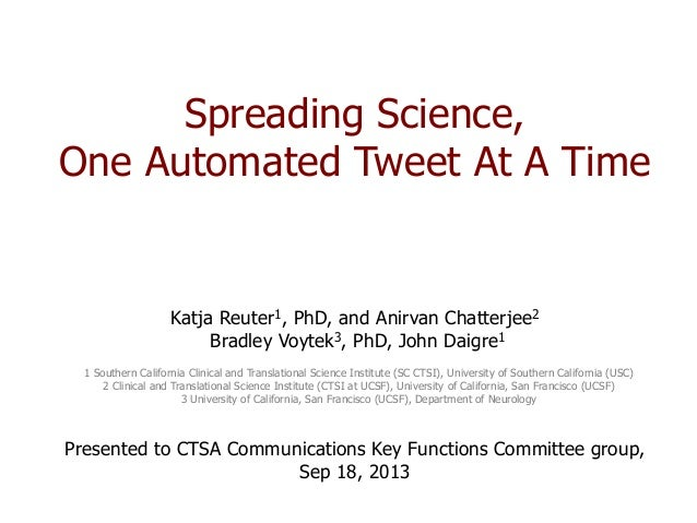 Spreading Science, One Automated Tweet At A Time Katja Reuter1, PhD, and Anirvan Chatterjee2 Bradley Voytek3, PhD, John Da...