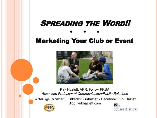 SPREADING *  THE *  WORD!!  *  Marketing Your Club or Event  Kirk Hazlett, APR, Fellow PRSA Associate Professor of Communi...