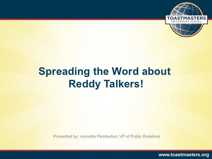 Spreading the Word about     Reddy Talkers!  Presented by: Jonnetta Pemberton, VP of Public Relations