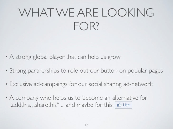 WHAT WE ARE LOOKING             FOR?•A   strong global player that can help us grow• Strong   partnerships to role out our...