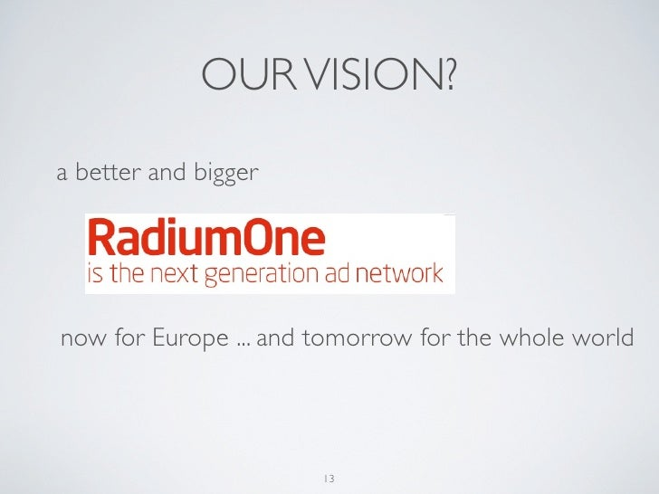 OUR VISION?a better and biggernow for Europe ... and tomorrow for the whole world                       13