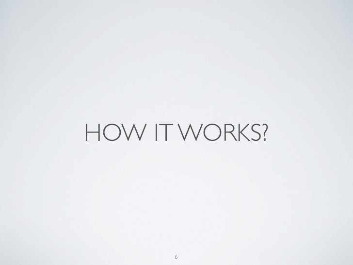 HOW IT WORKS?      6