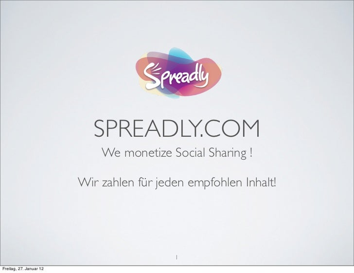 SPREADLY.COM                             We monetize Social Sharing !                         Wir zahlen für jeden empfohl...