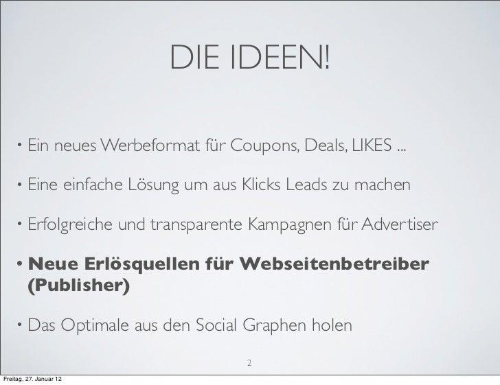 DIE IDEEN!    • Ein          neues Werbeformat für Coupons, Deals, LIKES ...    • Eine               einfache Lösung um au...