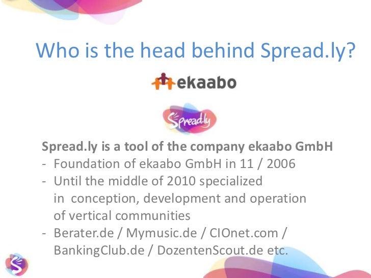 Who istheheadbehindSpread.ly?<br />Spread.ly is a toolofthecompanyekaabo GmbH <br /><ul><li>Foundationofekaabo GmbH in 1...