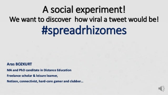 A social experiment! We want to discover how viral a tweet would be! #spreadrhizomes Aras BOZKURT MA and PhD canditate in ...