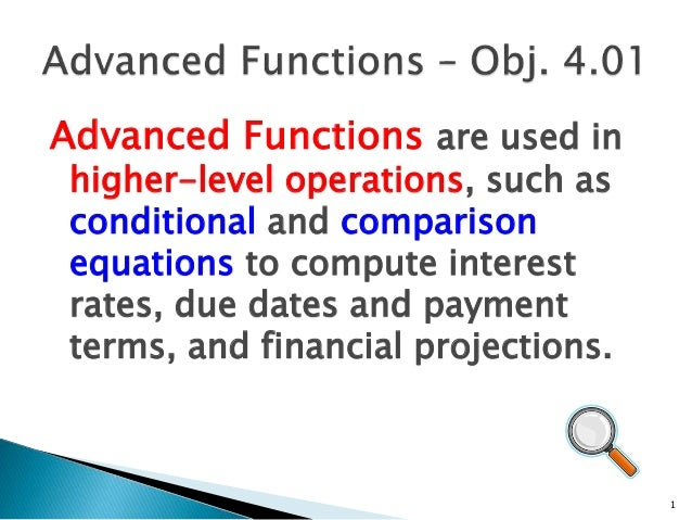 Advanced Functions are used in higher-level operations, such as conditional and comparison equations to compute interest r...