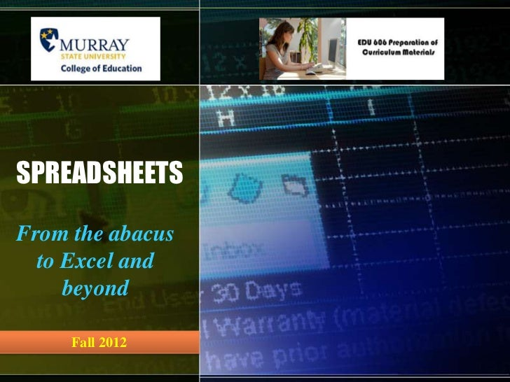 SPREADSHEETSFrom the abacus  to Excel and     beyond     Fall 2012
