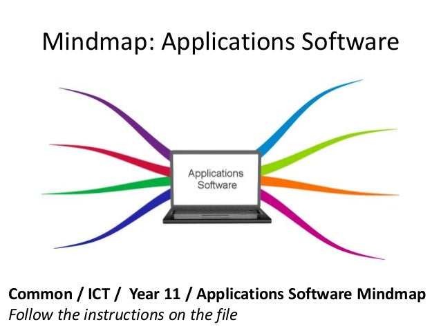 Mindmap: Applications SoftwareCommon / ICT / Year 11 / Applications Software MindmapFollow the instructions on the file