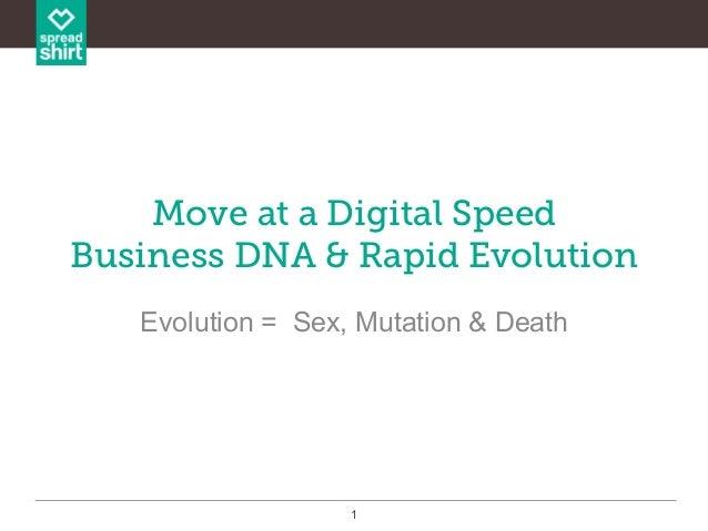 1Move at a Digital SpeedBusiness DNA & Rapid EvolutionEvolution = Sex, Mutation & Death