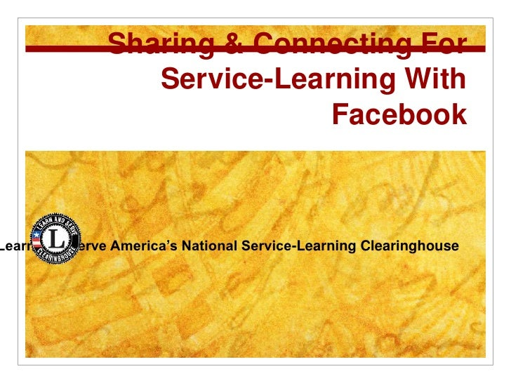 Sharing & Connecting For                  Service-Learning With                              Facebook    earn and Serve Am...