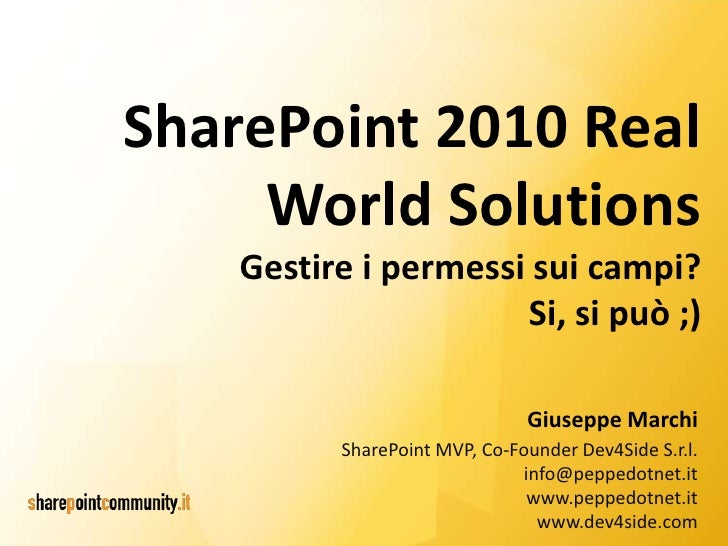 SharePoint 2010 Real     World Solutions    Gestire i permessi sui campi?                      Si, si può ;)              ...