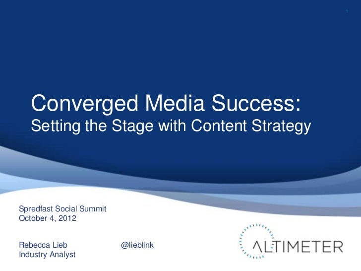 1   Converged Media Success:   Setting the Stage with Content StrategySpredfast Social SummitOctober 4, 2012Rebecca Lieb  ...