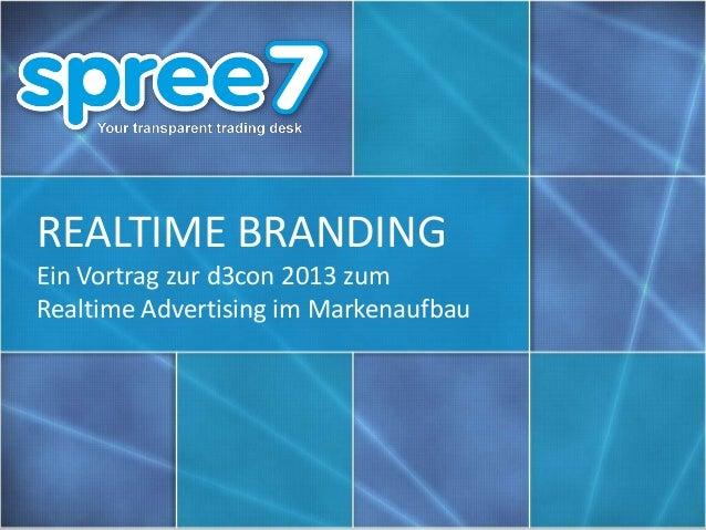 REALTIME BRANDINGEin Vortrag zur d3con 2013 zumRealtime Advertising im Markenaufbau