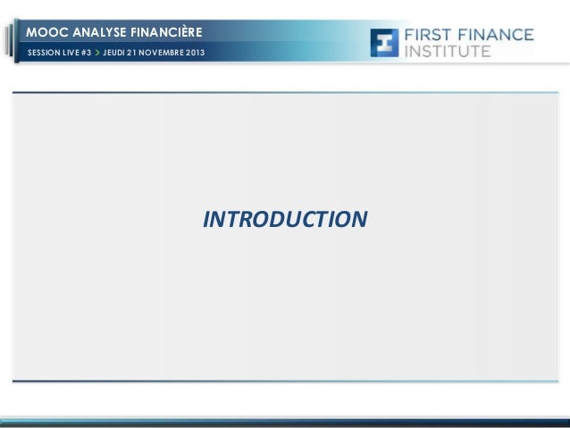MOOC ANALYSE FINANCIÈRE SESSION LIVE #3  JEUDI 21 NOVEMBRE 2013  INTRODUCTION