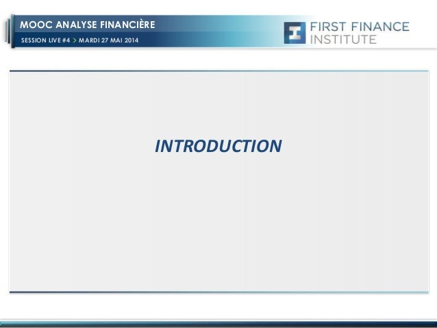 SESSION LIVE #4 MARDI 27 MAI 2014 MOOC ANALYSE FINANCIÈRE INTRODUCTION