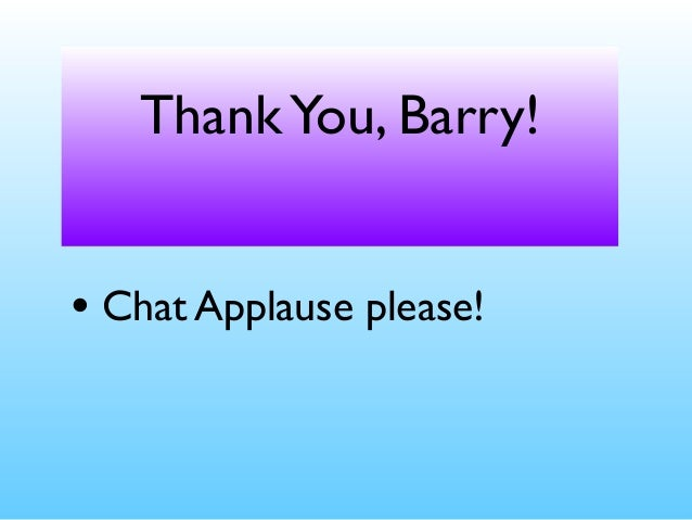 ThankYou, Barry! • Chat Applause please!