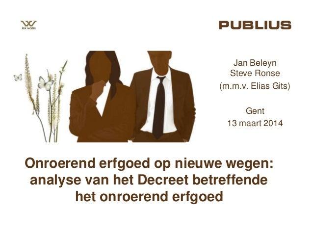 Onroerend erfgoed op nieuwe wegen: analyse van het Decreet betreffende het onroerend erfgoed Jan Beleyn Steve Ronse (m.m.v...