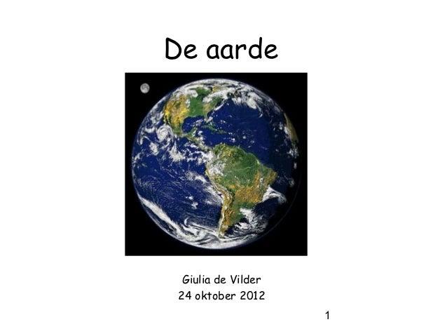 De aarde  Giulia de Vilder 24 oktober 2012                     1