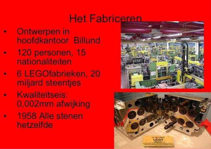 Het Fabriceren <ul><li>Ontwerpen in hoofdkantoor  Billund </li></ul><ul><li>120 personen, 15 nationaliteiten </li></ul><ul...
