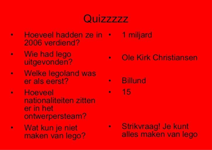 Quizzzzz <ul><li>Hoeveel hadden ze in 2006 verdiend? </li></ul><ul><li>Wie had lego uitgevonden? </li></ul><ul><li>Welke l...