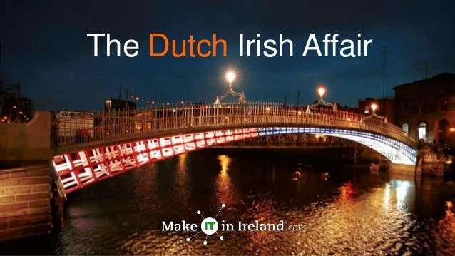 The Dutch Irish Affair