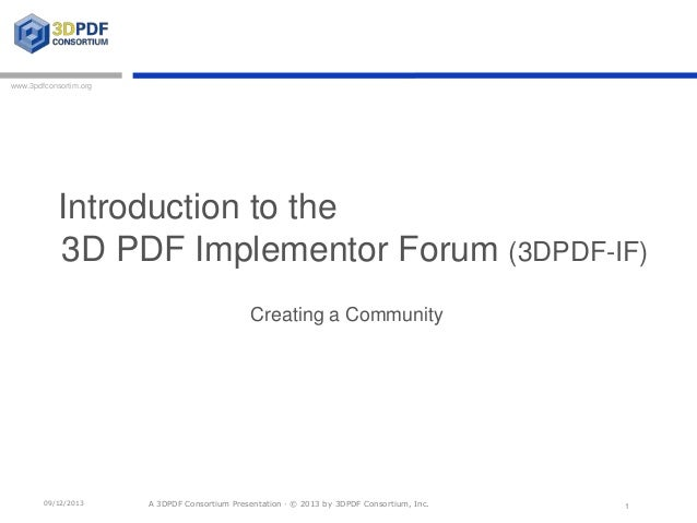 www.3pdfconsortim.org  Introduction to the 3D PDF Implementor Forum (3DPDF-IF) Creating a Community  09/12/2013  A 3DPDF C...