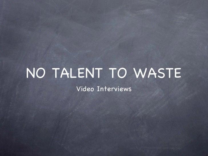 NO TALENT TO WASTE     Video Interviews