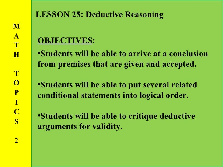 <ul><li>OBJECTIVES : </li></ul><ul><li>Students will be able to arrive at a conclusion from premises that are given and ac...